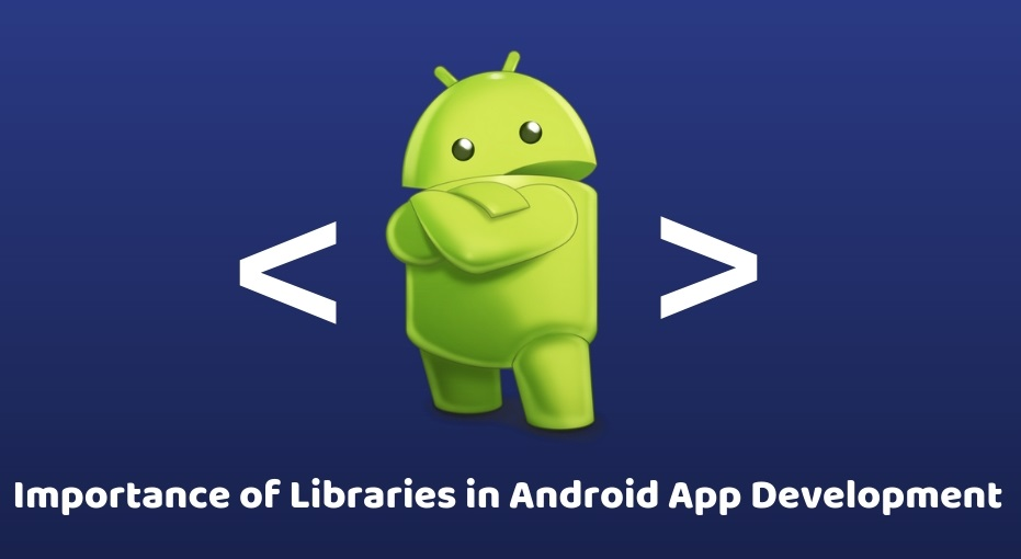 Importance of Libraries in Android App Development